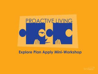 Explore Plan Apply Mini-Workshop