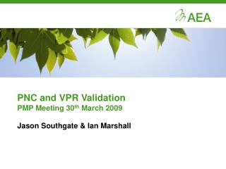PNC and VPR Validation PMP Meeting 30 th  March 2009