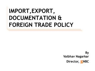 IMPORT,EXPORT, DOCUMENTATION & FOREIGN TRADE POLICY
