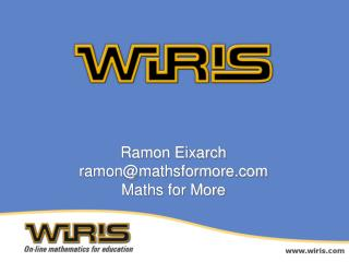 Ramon Eixarch ramon@mathsformore Maths for More