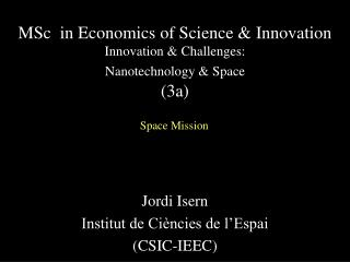 MSc  in Economics of Science & Innovation  Innovation & Challenges: Nanotechnology & Space (3a)