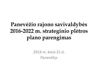 Panevėžio rajono savivaldybės 2016-2022 m. strateginio plėtros plano parengimas