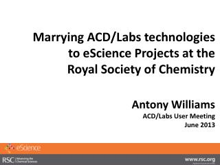 Marrying ACD/Labs technologies  to eScience Projects at the  Royal Society of Chemistry
