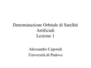 Determinazione Orbitale di Satelliti Artificiali Lezione 1