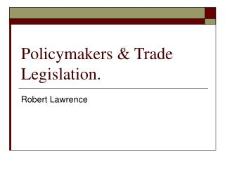 Policymakers & Trade Legislation.