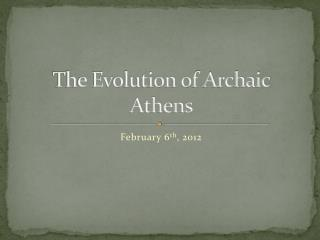 The Evolution of Archaic Athens