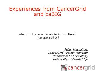 Experiences from CancerGrid and caBIG