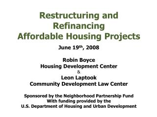 Restructuring and Refinancing Affordable Housing Projects June 19 th , 2008 Robin Boyce