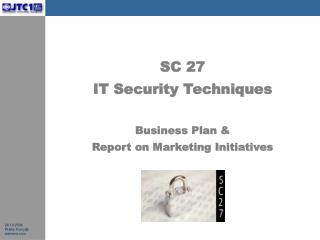 SC 27  IT Security Techniques Business Plan &  Report on Marketing Initiatives
