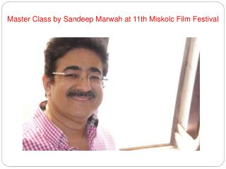 Master Class by Sandeep Marwah at 11th Miskolc Film Festival