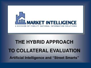 """THE HYBRID APPROACH TO COLLATERAL EVALUATION Artificial Intelligence and """"Street Smarts"""""""