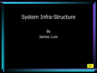 System Infra-Structure