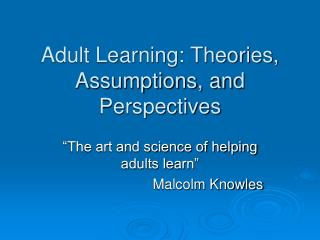 Adult Learning: Theories, Assumptions, and Perspectives