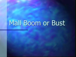 Mall Boom or Bust