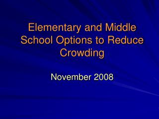 Elementary and Middle School Options to Reduce Crowding November 2008