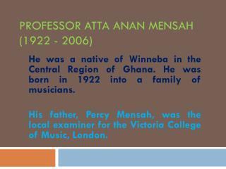 PROFESSOR ATTA ANAN MENSAH (1922 - 2006)