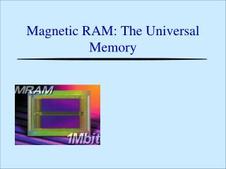 Magnetic RAM: The Universal Memory