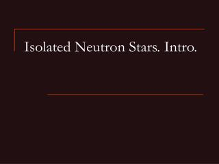 Isolated Neutron Stars. Intro.