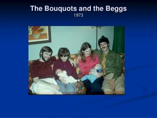 The Bouquots and the Beggs 1973