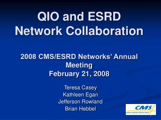 QIO and ESRD Network Collaboration 2008 CMS/ESRD Networks' Annual Meeting February 21, 2008