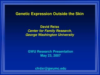 Genetic Expression Outside the Skin David Reiss Center for Family Research, George Washington University