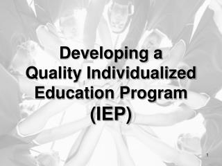 Developing a  Quality Individualized Education Program (IEP)