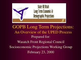 GOPB Long Term Projections: An Overview of the UPED Process