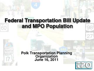 Federal Transportation Bill Update and MPO Population