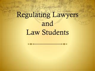 Regulating Lawyers and Law Students