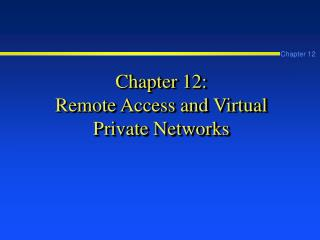 Chapter 12: Remote Access and Virtual Private Networks