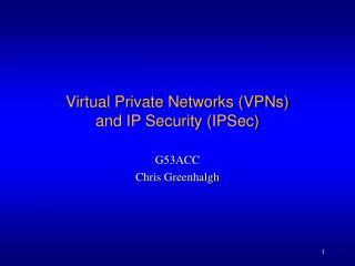 Virtual Private Networks (VPNs) and IP Security (IPSec)