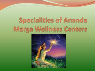 Specialities of Ananda Marga Wellness Centers
