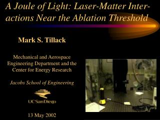 A Joule of Light: Laser-Matter Inter-actions Near the Ablation Threshold