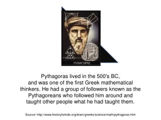Pythagoras lived in the 500's BC,  and was one of the first Greek mathematical