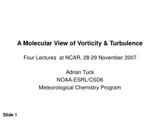 A Molecular View of Vorticity & Turbulence Four Lectures  at NCAR, 28-29 November 2007