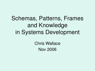 Schemas, Patterns, Frames and Knowledge in Systems Development