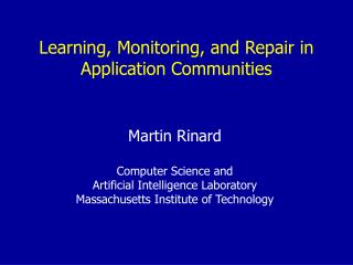 Learning, Monitoring, and Repair in Application Communities