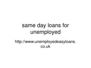 same day loans for unemployed@unemployedeasyloans.co.uk