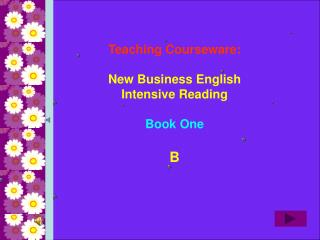 Teaching Courseware: New Business English Intensive Reading Book One B
