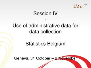 Session IV - Use of administrative data for data collection - Statistics Belgium