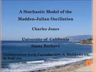 A Stochastic Model of the  Madden-Julian Oscillation Charles  Jones University  of   California