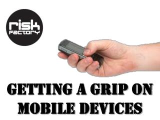 Getting a Grip on Mobile Devices