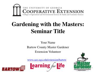 Gardening with the Masters: Seminar Title