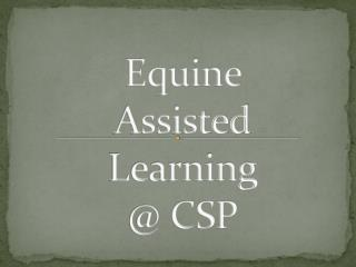 Equine  Assisted  Learning  @ CSP