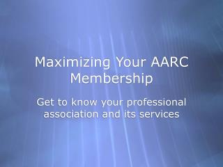 Maximizing Your AARC Membership