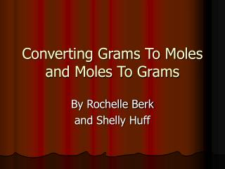 Converting Grams To Moles and Moles To Grams