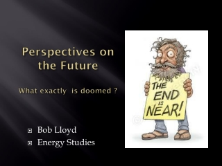 Perspectives on the Future What exactly is doomed ?