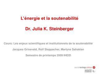 L'énergie et la soutenabilité Dr. Julia K. Steinberger
