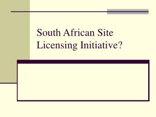South African Site Licensing Initiative?