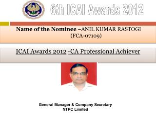Name of the Nominee  –ANIL KUMAR RASTOGI (FCA-07109)